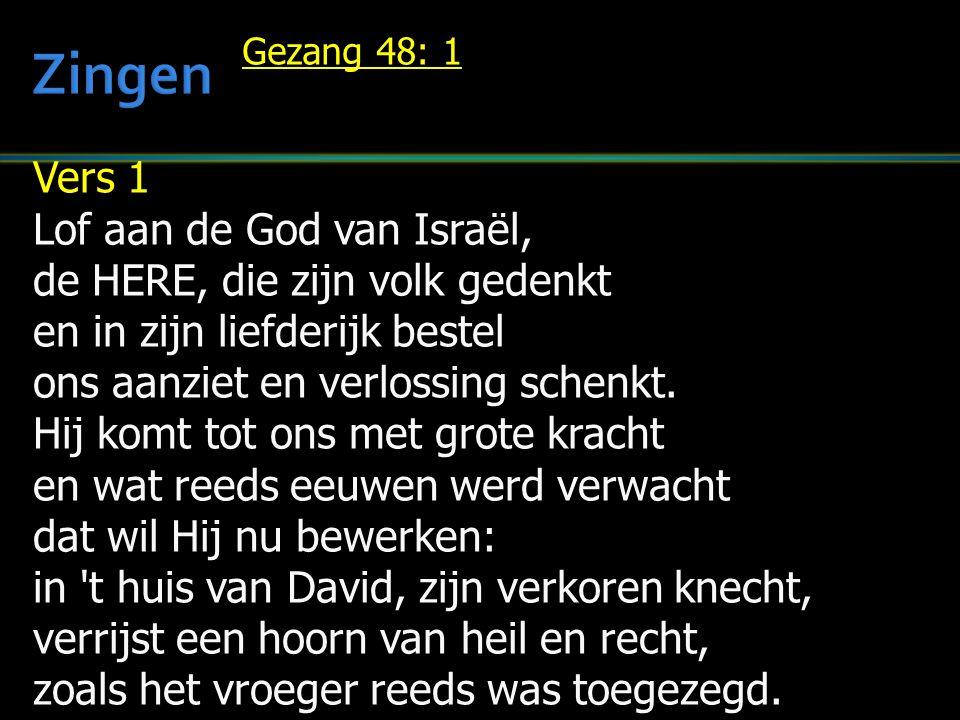 Vers 1 Lof aan de God van Israël, de HERE, die zijn volk gedenkt en in zijn liefderijk bestel ons aanziet en verlossing schenkt.
