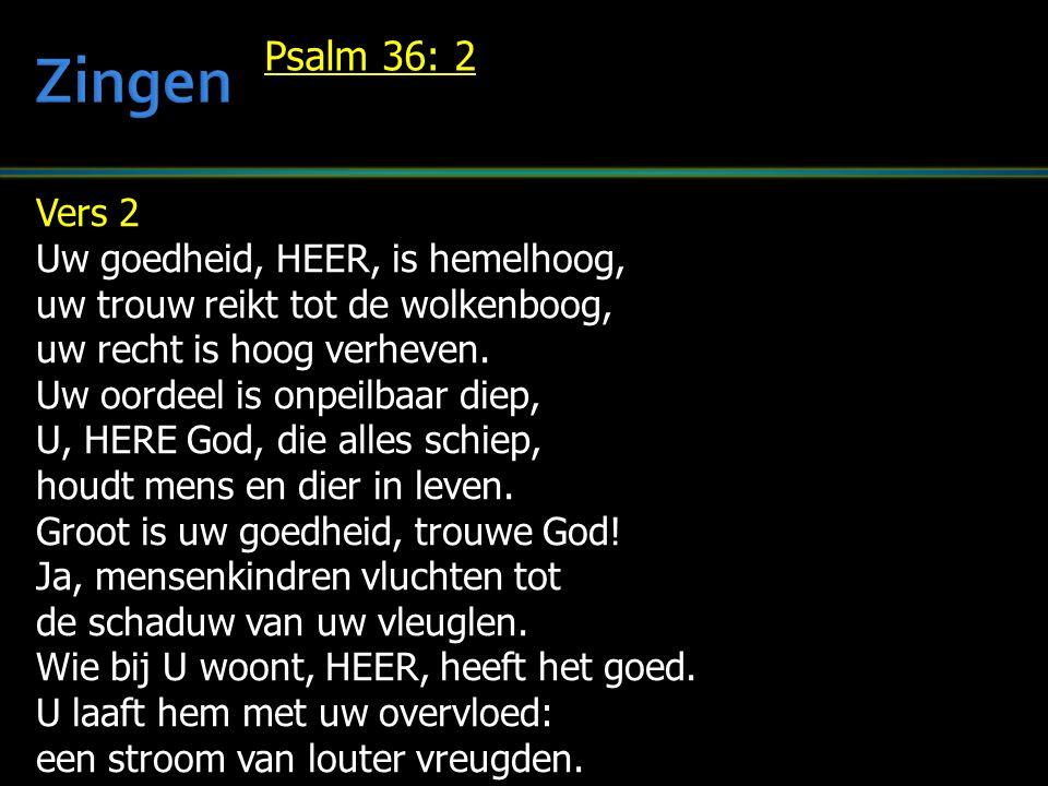 Vers 2 Uw goedheid, HEER, is hemelhoog, uw trouw reikt tot de wolkenboog, uw recht is hoog verheven.