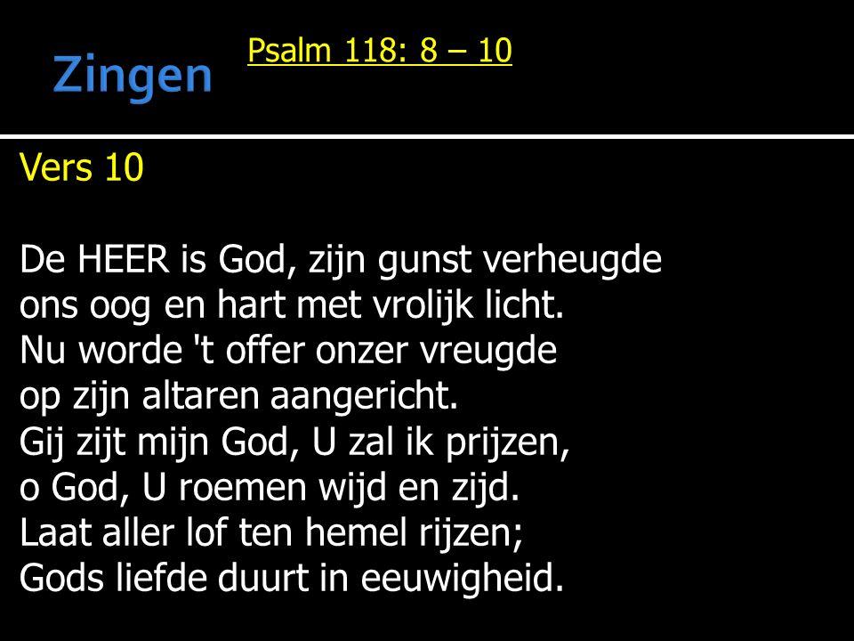 Psalm 118: 8 – 10 Vers 10 De HEER is God, zijn gunst verheugde ons oog en hart met vrolijk licht.