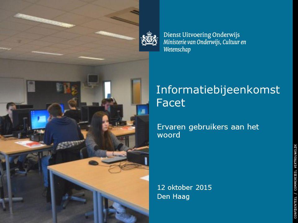 CONFIDENTEEL / COMMERCIEEL VERTROUWELIJK Informatiebijeenkomst Facet Ervaren gebruikers aan het woord 12 oktober 2015 Den Haag