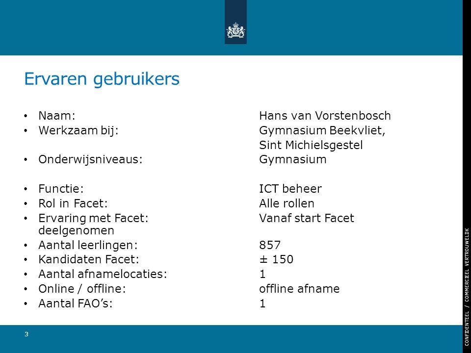 CONFIDENTEEL / COMMERCIEEL VERTROUWELIJK Ervaren gebruikers Naam: Hans van Vorstenbosch Werkzaam bij: Gymnasium Beekvliet, Sint Michielsgestel Onderwi