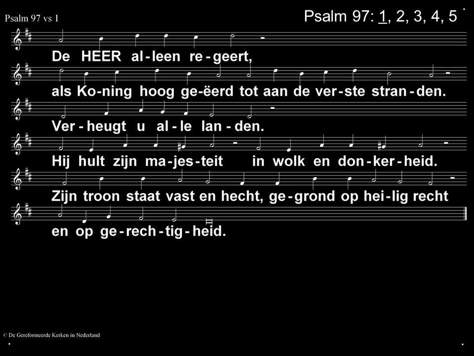 ... Psalm 97: 1, 2, 3, 4, 5