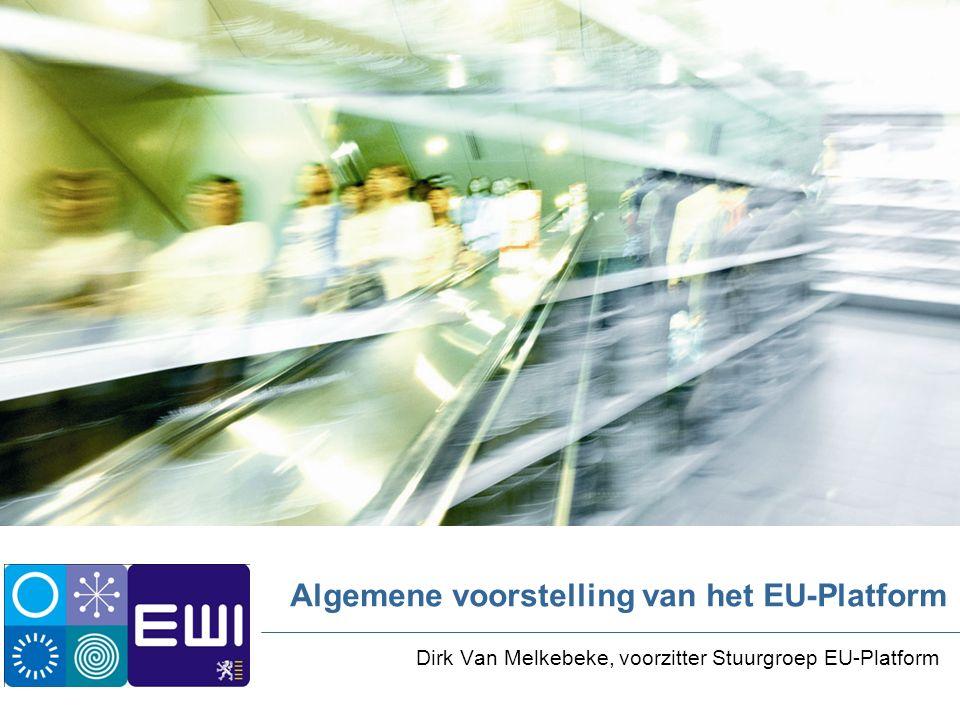 Algemene voorstelling van het EU-Platform Dirk Van Melkebeke, voorzitter Stuurgroep EU-Platform