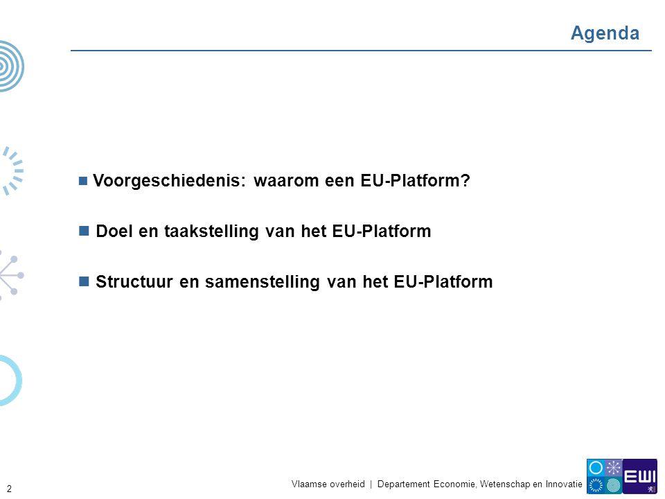 Vlaamse overheid | Departement Economie, Wetenschap en Innovatie 2 Agenda Voorgeschiedenis: waarom een EU-Platform.