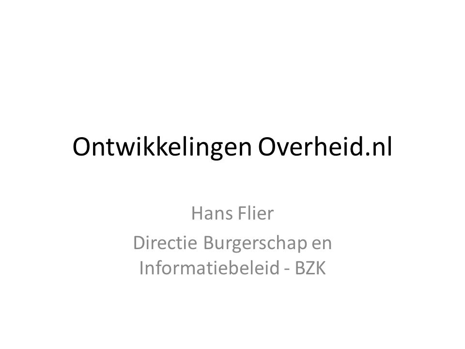 Ontwikkelingen Overheid.nl Hans Flier Directie Burgerschap en Informatiebeleid - BZK