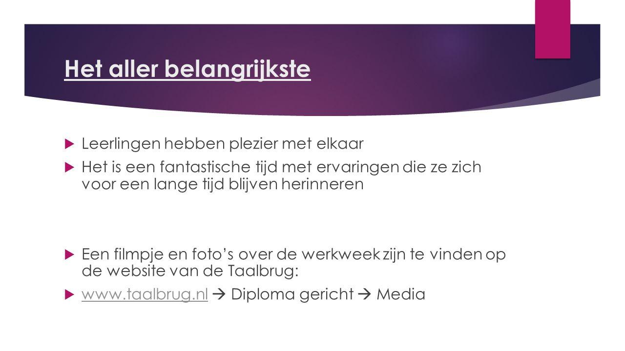 Het aller belangrijkste  Leerlingen hebben plezier met elkaar  Het is een fantastische tijd met ervaringen die ze zich voor een lange tijd blijven herinneren  Een filmpje en foto's over de werkweek zijn te vinden op de website van de Taalbrug:  www.taalbrug.nl  Diploma gericht  Media www.taalbrug.nl