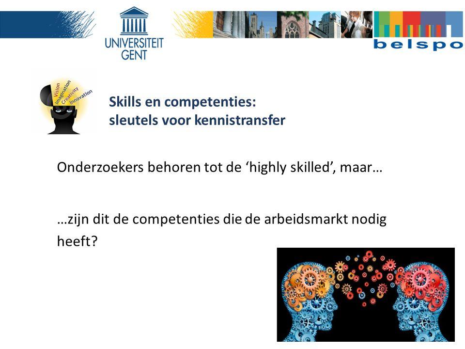 Skills en competenties: sleutels voor kennistransfer Onderzoekers behoren tot de 'highly skilled', maar… …zijn dit de competenties die de arbeidsmarkt