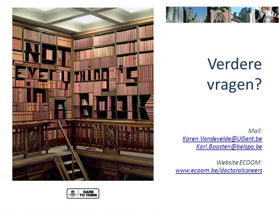 Verdere vragen? Mail: Karen.Vandevelde@UGent.be Karl.Boosten@belspo.be Website ECOOM: www.ecoom.be/doctoralcareers
