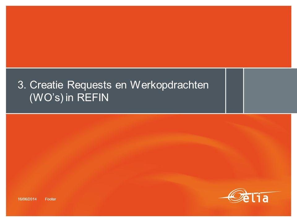 16/06/2014Footer 3. Creatie Requests en Werkopdrachten (WO's) in REFIN