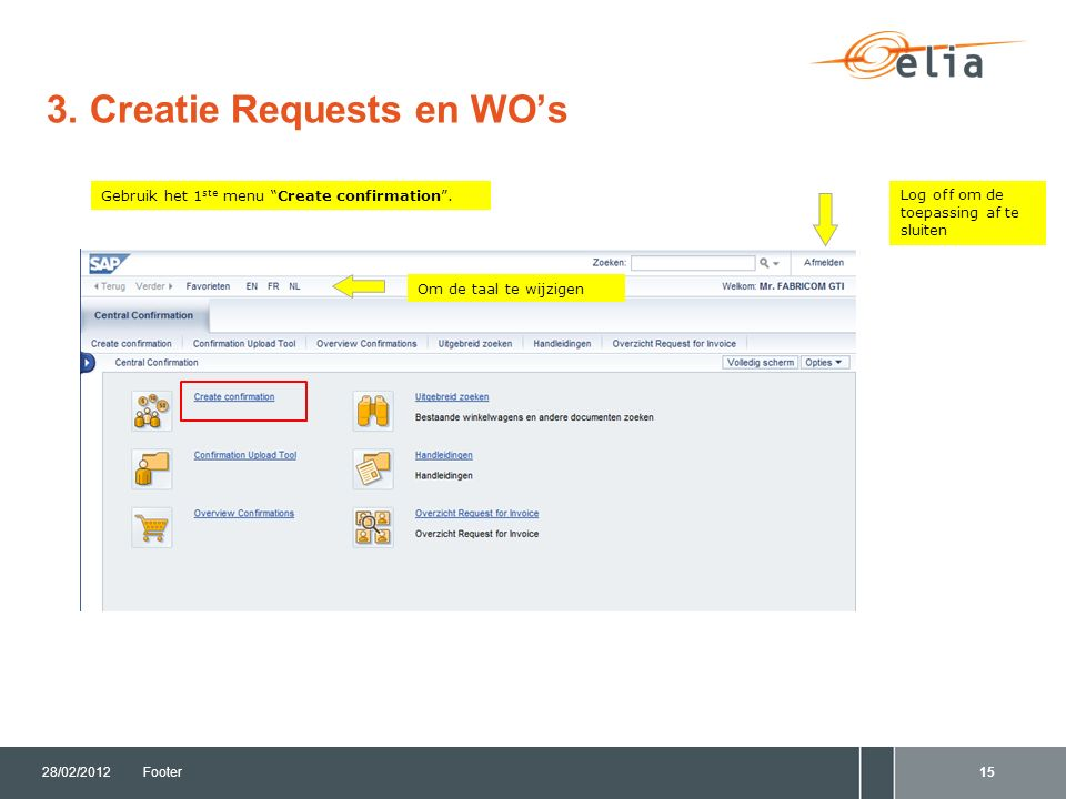 3. Creatie Requests en WO's 28/02/2012Footer15 Gebruik het 1 ste menu Create confirmation .