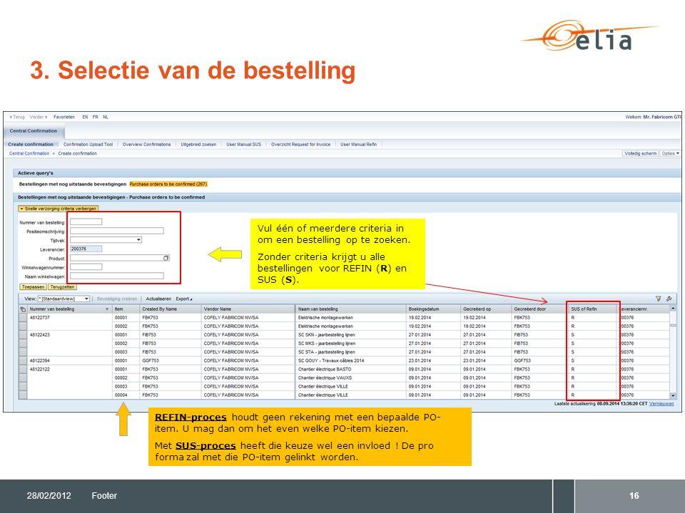 3. Selectie van de bestelling 28/02/2012Footer16 Vul één of meerdere criteria in om een bestelling op te zoeken. Zonder criteria krijgt u alle bestell