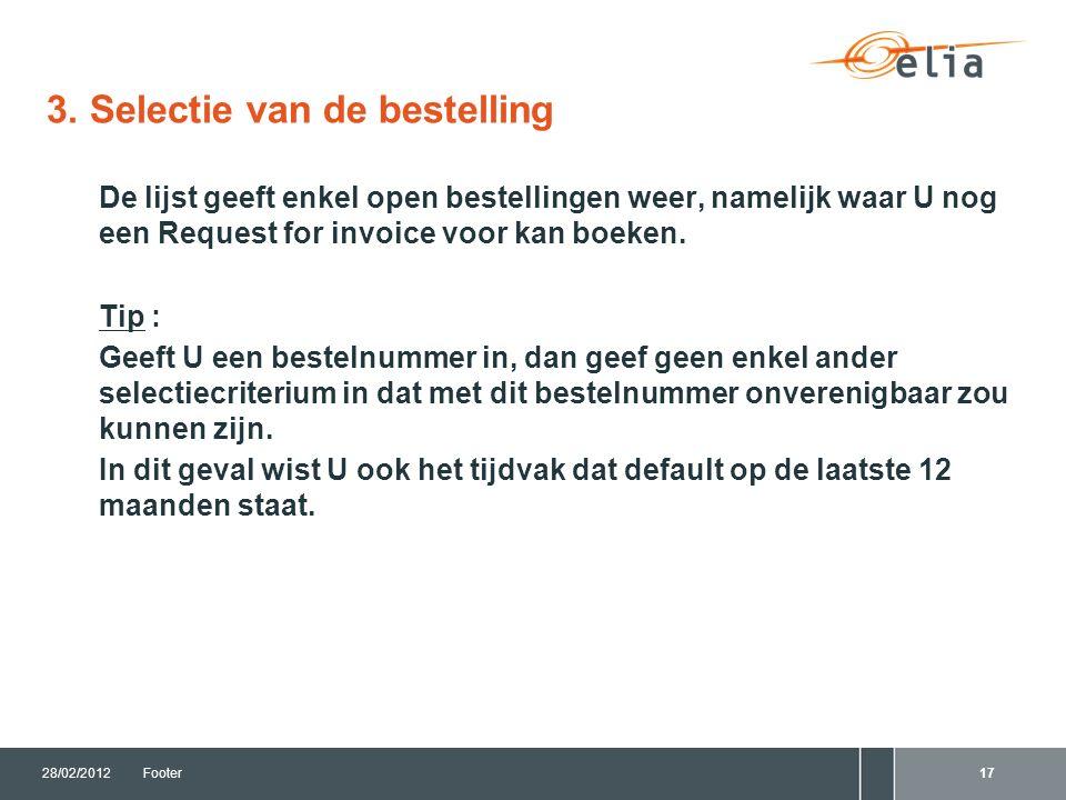 3. Selectie van de bestelling 28/02/2012Footer17 De lijst geeft enkel open bestellingen weer, namelijk waar U nog een Request for invoice voor kan boe