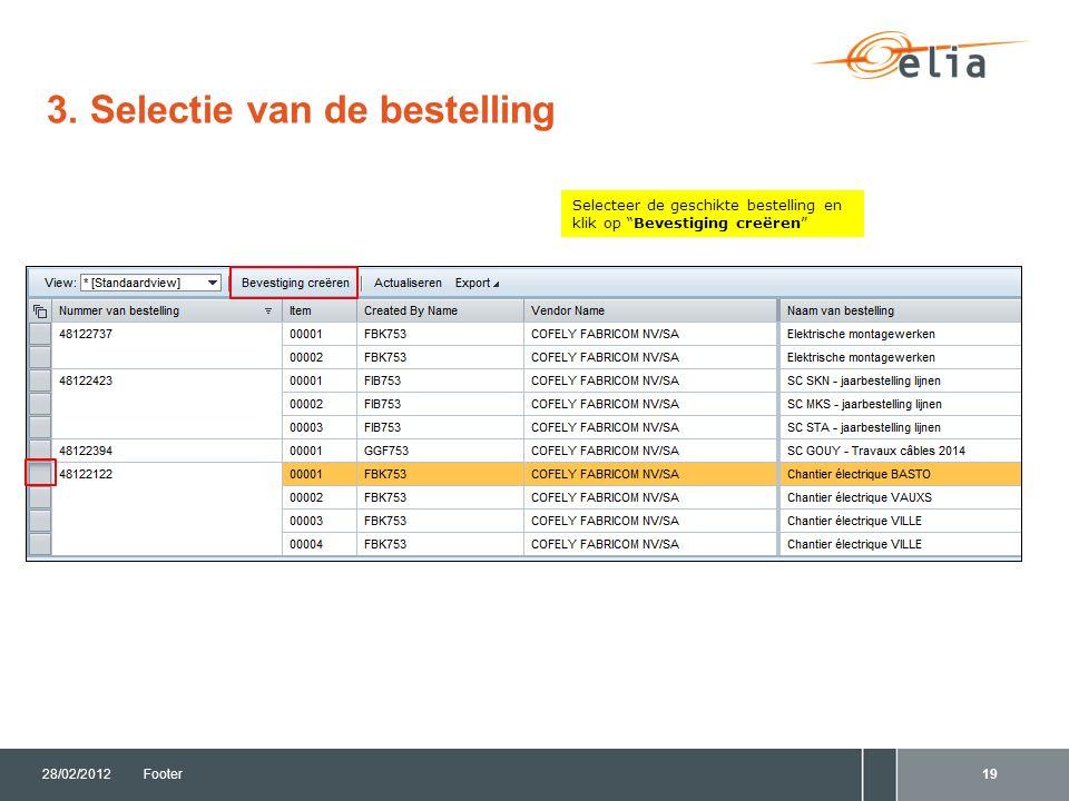 """3. Selectie van de bestelling 28/02/2012Footer19 Selecteer de geschikte bestelling en klik op """"Bevestiging creëren"""""""