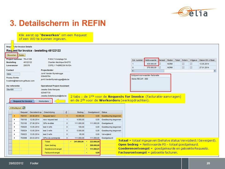 3. Detailscherm in REFIN 28/02/2012Footer20 2 tabs : de 1 ste voor de Requests for Invoice (facturatie-aanvragen) en de 2 de voor de Werkorders (werko