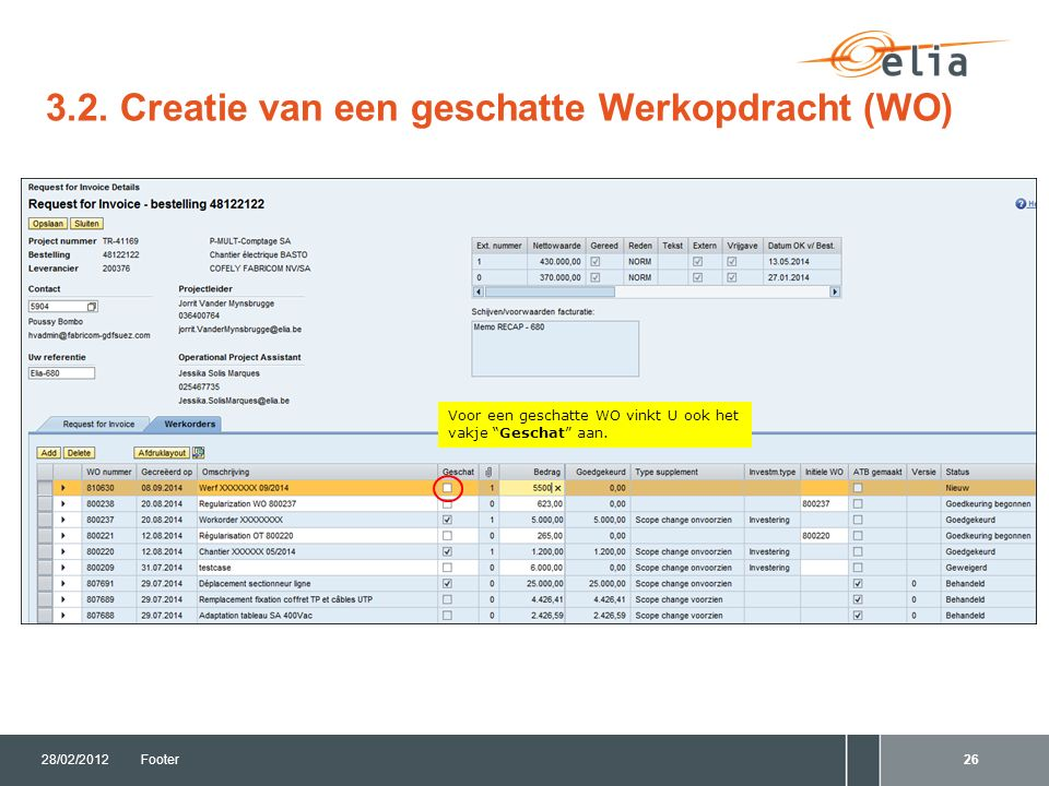 """3.2. Creatie van een geschatte Werkopdracht (WO) 28/02/2012Footer26 Voor een geschatte WO vinkt U ook het vakje """"Geschat"""" aan."""
