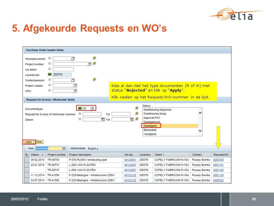 """5. Afgekeurde Requests en WO's 28/02/2012Footer39 Kies al dan niet het type documenten (R of W) met status """"Rejected"""" en klik op """"Apply"""". Klik nadien"""