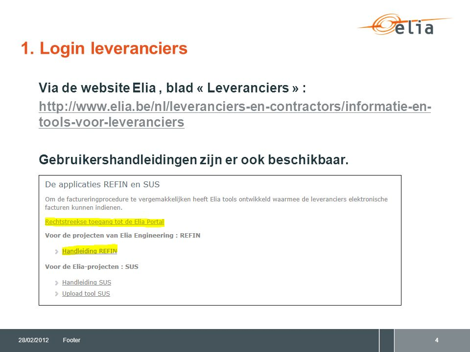 1. Login leveranciers 28/02/2012Footer4 Via de website Elia, blad « Leveranciers » : http://www.elia.be/nl/leveranciers-en-contractors/informatie-en-