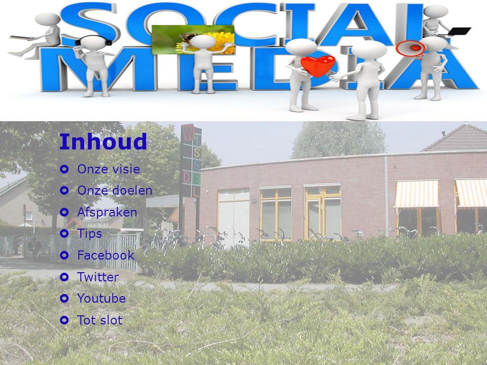 Inhoud  Onze visie  Onze doelen  Afspraken  Tips  Facebook  Twitter  Youtube  Tot slot