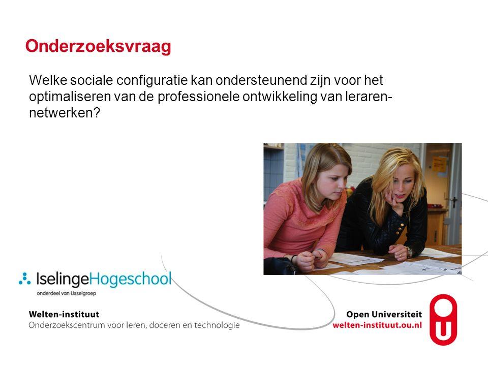 Onderzoeksvraag Welke sociale configuratie kan ondersteunend zijn voor het optimaliseren van de professionele ontwikkeling van leraren- netwerken?