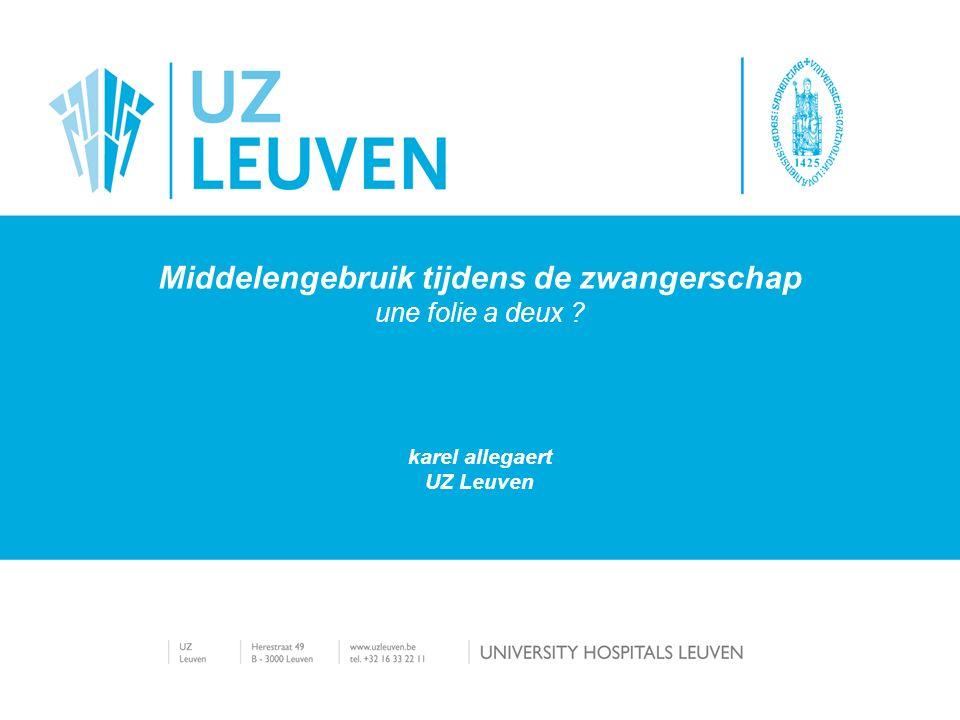 Middelengebruik tijdens de zwangerschap une folie a deux karel allegaert UZ Leuven