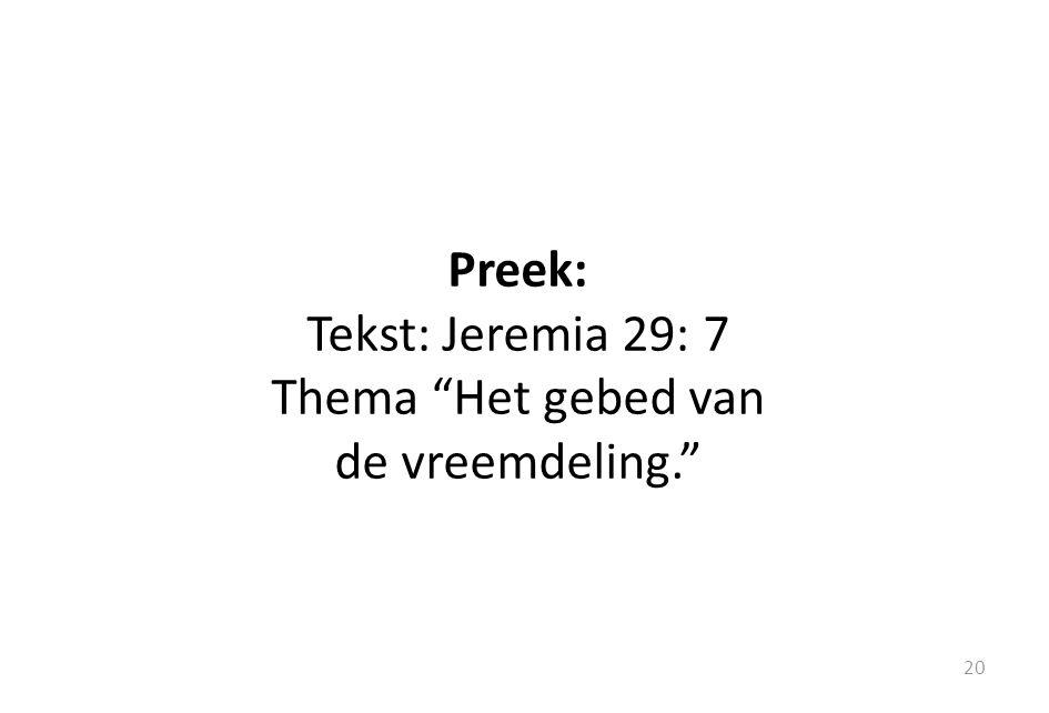 20 Preek: Tekst: Jeremia 29: 7 Thema Het gebed van de vreemdeling.