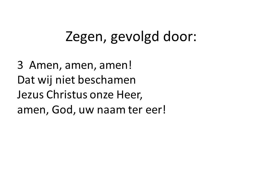 Zegen, gevolgd door: 3 Amen, amen, amen.