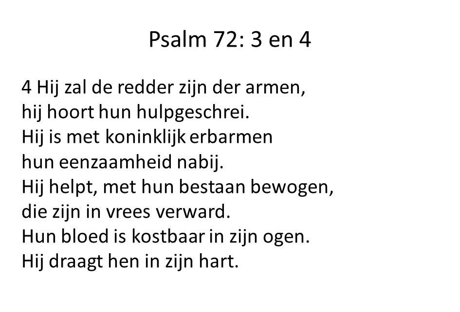 Psalm 72: 3 en 4 4 Hij zal de redder zijn der armen, hij hoort hun hulpgeschrei.