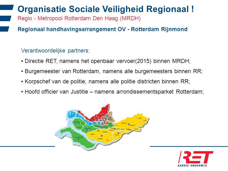 Organisatie Sociale Veiligheid Regionaal ! Regionaal handhavingsarrangement OV - Rotterdam Rijnmond Verantwoordelijke partners: Directie RET, namens h