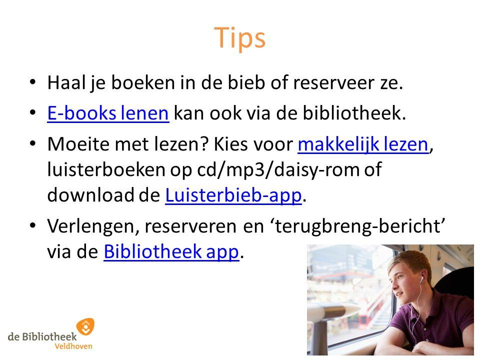 Tips Haal je boeken in de bieb of reserveer ze. E-books lenen kan ook via de bibliotheek. E-books lenen Moeite met lezen? Kies voor makkelijk lezen, l