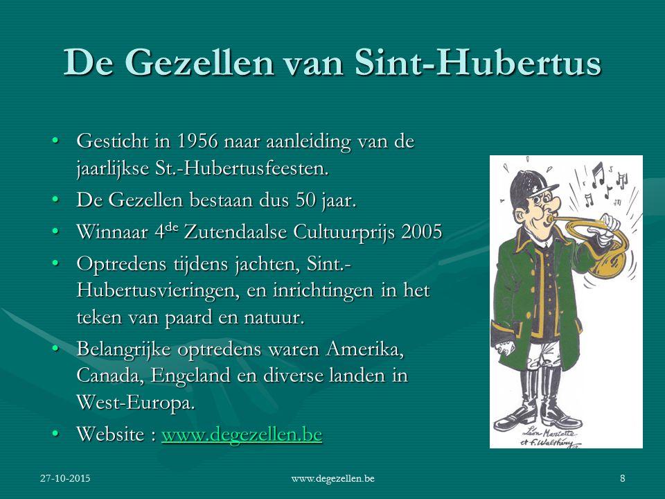27-10-2015www.degezellen.be7 Nederlandstalige Jachthoorngroepen 1.De Gezellen van Sint.-Hubertus 2.Jachthoornkring Fugamus 3.Jachtmeesters van Arenber