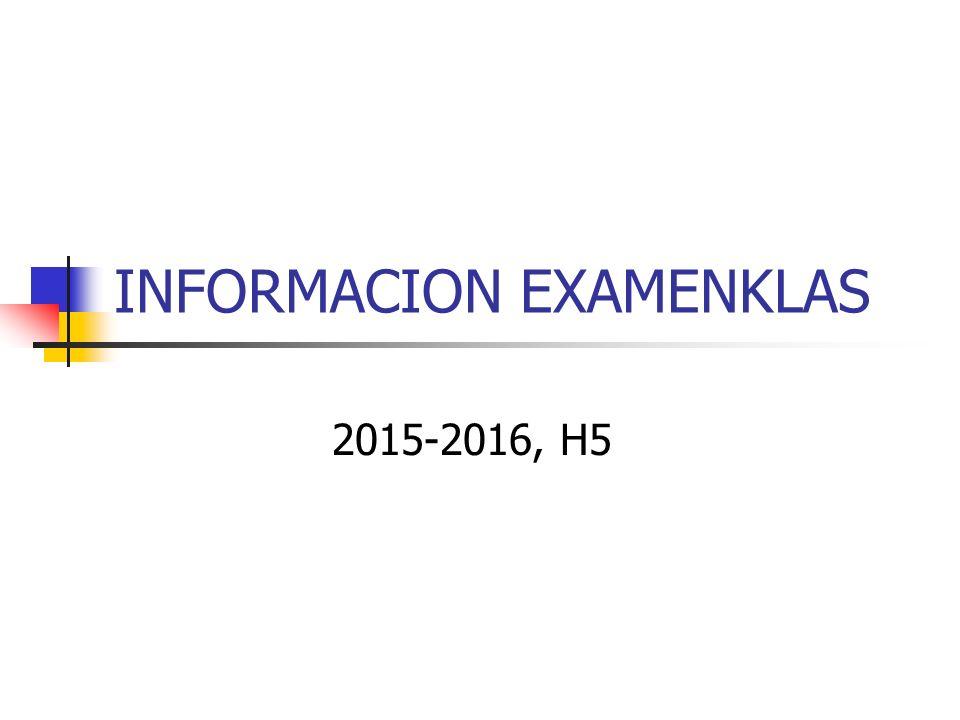 INFORMACION EXAMENKLAS 2015-2016, H5