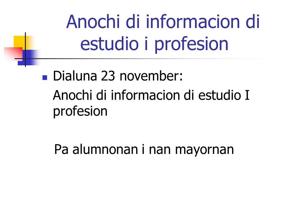 Anochi di informacion di estudio i profesion Dialuna 23 november: Anochi di informacion di estudio I profesion Pa alumnonan i nan mayornan