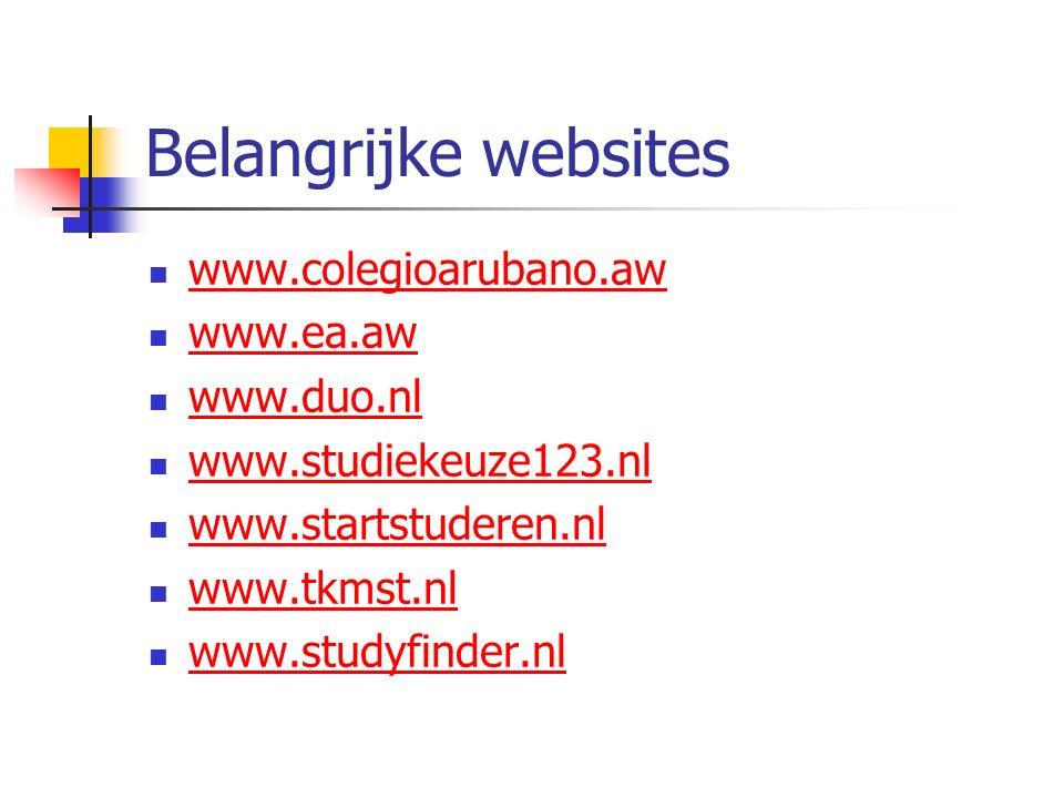 Belangrijke websites www.colegioarubano.aw www.ea.aw www.duo.nl www.studiekeuze123.nl www.startstuderen.nl www.tkmst.nl www.studyfinder.nl
