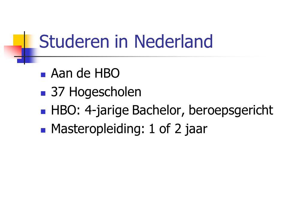 Studeren in Nederland Aan de HBO 37 Hogescholen HBO: 4-jarige Bachelor, beroepsgericht Masteropleiding: 1 of 2 jaar