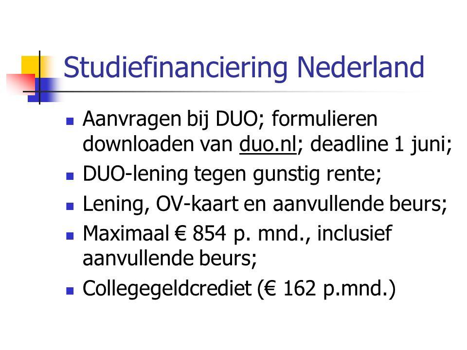 Studiefinanciering Nederland Aanvragen bij DUO; formulieren downloaden van duo.nl; deadline 1 juni; DUO-lening tegen gunstig rente; Lening, OV-kaart en aanvullende beurs; Maximaal € 854 p.
