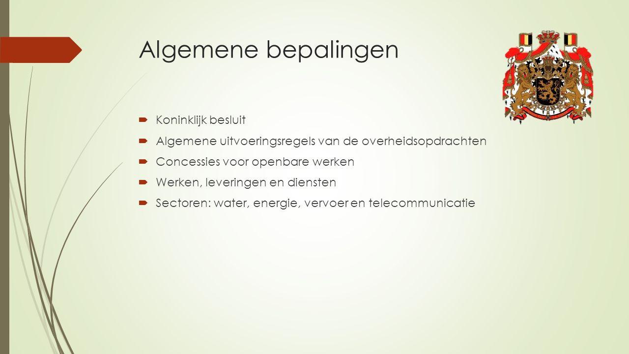 Algemene bepalingen  Koninklijk besluit  Algemene uitvoeringsregels van de overheidsopdrachten  Concessies voor openbare werken  Werken, leveringen en diensten  Sectoren: water, energie, vervoer en telecommunicatie