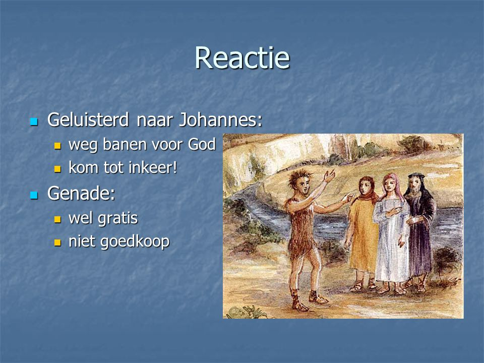 Reactie Geluisterd naar Johannes: Geluisterd naar Johannes: weg banen voor God weg banen voor God kom tot inkeer.