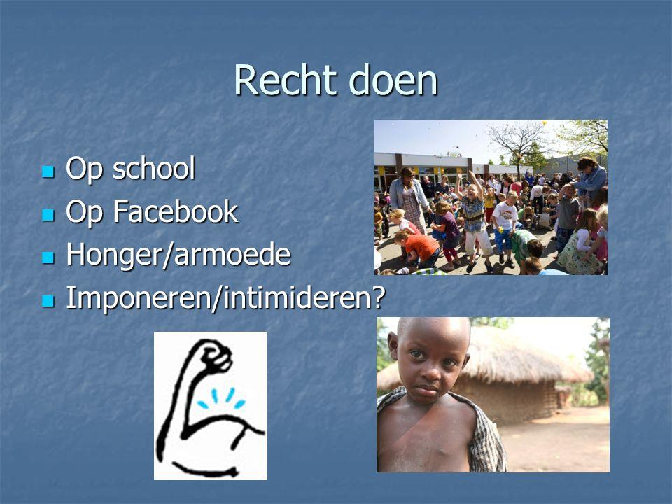 Recht doen Op school Op school Op Facebook Op Facebook Honger/armoede Honger/armoede Imponeren/intimideren.