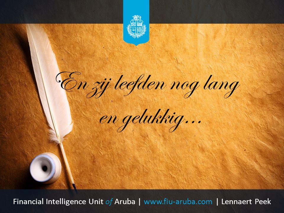 En zij leefden nog lang en gelukkig… Financial Intelligence Unit of Aruba | www.fiu-aruba.com | Lennaert Peek