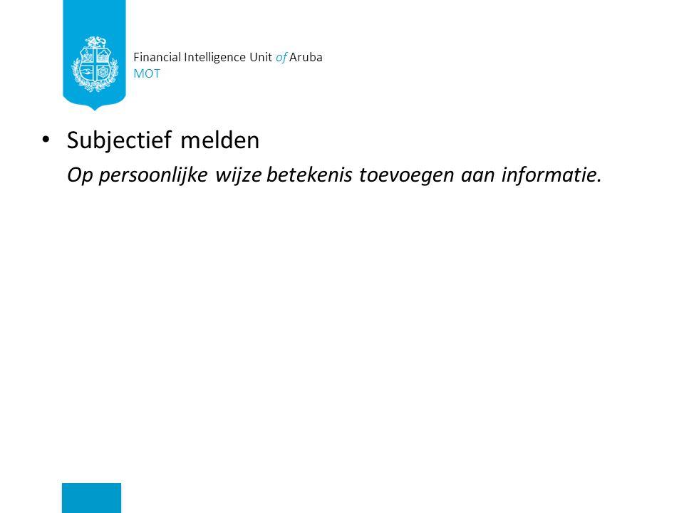 Subjectief melden Op persoonlijke wijze betekenis toevoegen aan informatie.
