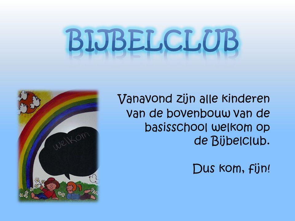 Vanavond zijn alle kinderen van de bovenbouw van de basisschool welkom op de Bijbelclub. Dus kom, fijn!