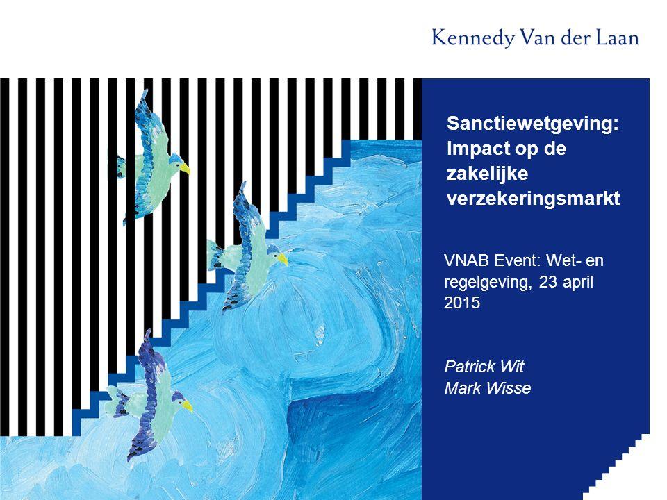 Sanctiewetgeving: Impact op de zakelijke verzekeringsmarkt VNAB Event: Wet- en regelgeving, 23 april 2015 Patrick Wit Mark Wisse