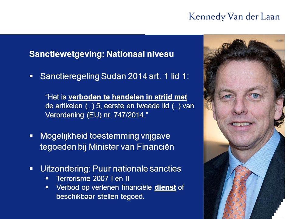 """Sanctiewetgeving: Nationaal niveau  Sanctieregeling Sudan 2014 art. 1 lid 1: """"Het is verboden te handelen in strijd met de artikelen (..) 5, eerste e"""