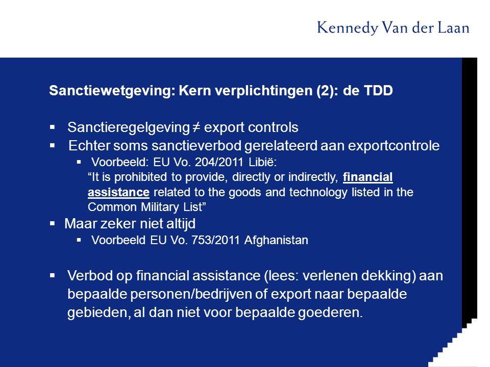 Sanctiewetgeving: Kern verplichtingen (2): de TDD  Sanctieregelgeving ≠ export controls  Echter soms sanctieverbod gerelateerd aan exportcontrole  Voorbeeld: EU Vo.