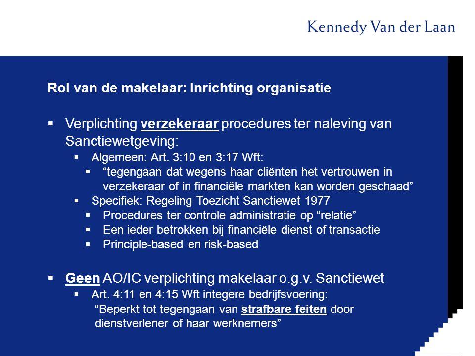 Rol van de makelaar: Inrichting organisatie  Verplichting verzekeraar procedures ter naleving van Sanctiewetgeving:  Algemeen: Art. 3:10 en 3:17 Wft