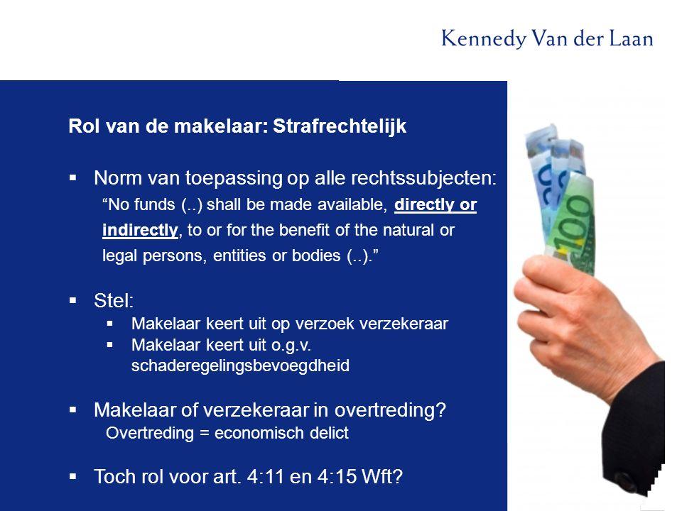 """Rol van de makelaar: Strafrechtelijk  Norm van toepassing op alle rechtssubjecten: """"No funds (..) shall be made available, directly or indirectly, to"""