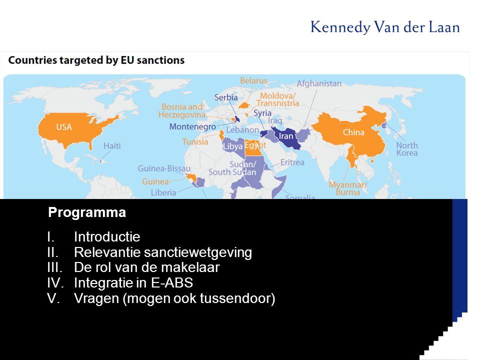 I.Introductie II.Relevantie sanctiewetgeving III.De rol van de makelaar IV.Integratie in E-ABS V.Vragen (mogen ook tussendoor) Programma