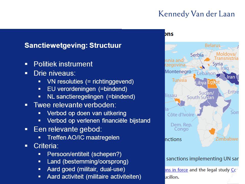 Sanctiewetgeving: Structuur  Politiek instrument  Drie niveaus:  VN resoluties (= richtinggevend)  EU verordeningen (=bindend)  NL sanctieregelin