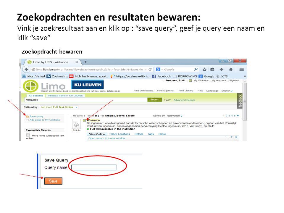 """Zoekopdrachten en resultaten bewaren: Vink je zoekresultaat aan en klik op : """"save query"""", geef je query een naam en klik """"save"""" Zoekopdracht bewaren"""
