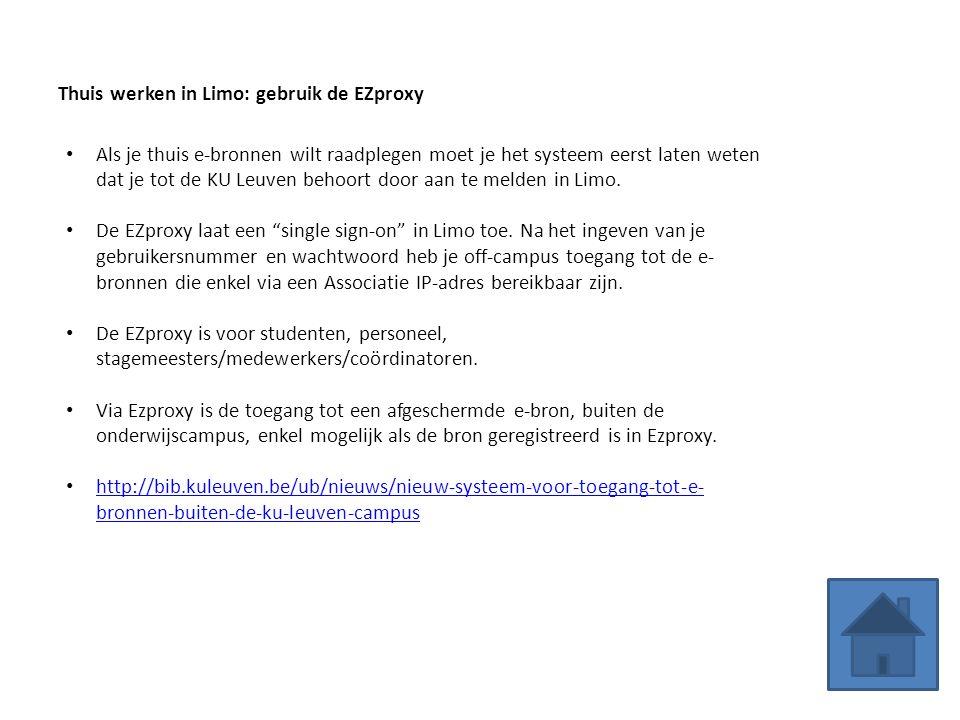 Thuis werken in Limo: gebruik de EZproxy Als je thuis e-bronnen wilt raadplegen moet je het systeem eerst laten weten dat je tot de KU Leuven behoort